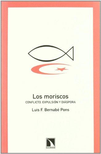 9788483194454: Los moriscos. Conflictos, expulsion y diaspora