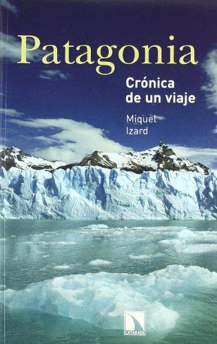Patagonia : crónica de un viaje: IZARD,MIQUEL