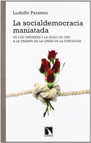 9788483197479: La socialdemocracia maniatada: De los orígenes y la edad de oro a la trampa de la crisis de la Eurozona (Mayor)