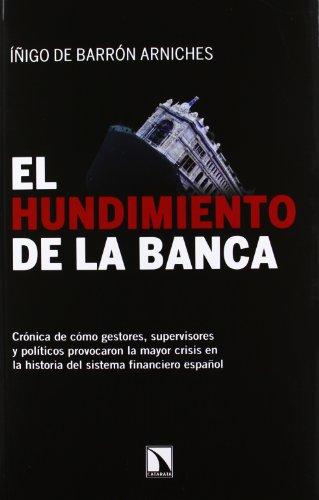 9788483197691: El hundimiento de la banca: Crónica de cómo gestores, supervisores y políticos provocaron la mayor crisis en la historia del sistema financiero español