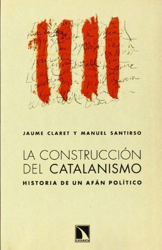 LA CONSTRUCCION DEL CATALANISMO: Historia de un afán político: Jaume Claret, Manuel ...