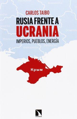 RUSIA FRENTE A UCRANIA: Imperios, pueblos, energía: Carlos Taibo