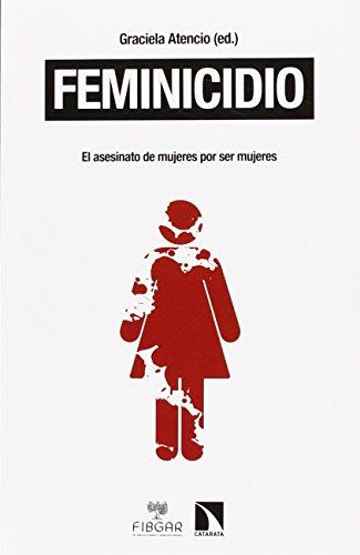 FEMINICIDIO:ASESINATO DE MUJERES POR SER MUJERES