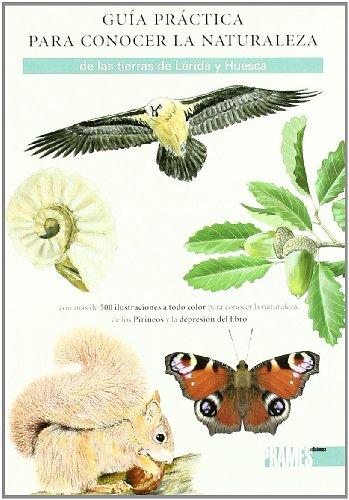 9788483213445: Guía practica para conocer la naturaleza de las tierras de Lerida y Huesca (Guias De La Naturaleza)