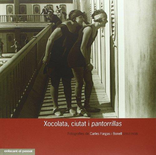 Xocolata, Ciutat I Pantorrillas: Fotografies de Carles Fargas I Bonell (1912-1938): De Los Santos ...