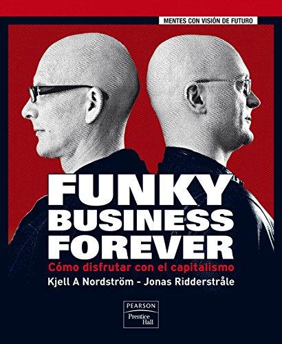 9788483224632: FUNKY BUSINESS FOREVER: Cómo disfrutar con el capitalismo (FT/PH)