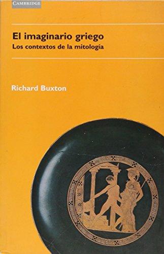 El imaginario griego: Los contextos de mitolog: Buxton, Richard