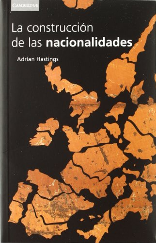 9788483230886: La construcción de las nacionalidades: Etnicidad, Religion Y Nacionalismo (Historia)