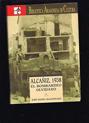 9788483241578: Alca~niz, 1938: El Bombardeo Olvidado