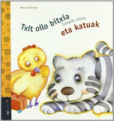 9788483257227: Txit Oilo...Eta Katuak (Txit Oilo Bitxia Bilduma)