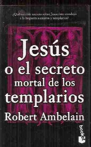 Jesus o el secreto mortal de los templarios (8483270013) by Robert Ambelain