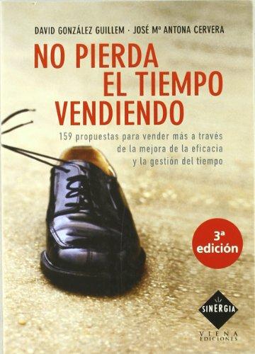 NO PIERDA EL TIEMPO VENDIENDO 159 PROPUESTAS: GONZÁLEZ GUILLEM, DAVID;ANTONA