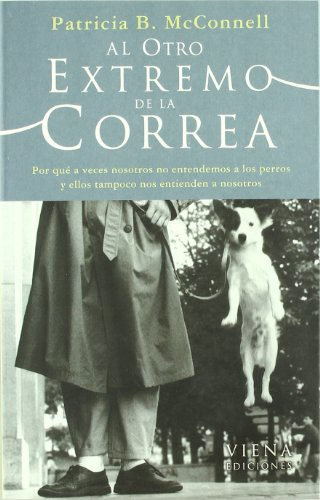 9788483303788: Al Otro Extremo de la Correa: por que a Veces no Entendemos a los Perros y Ellos Tampoco nos Entienden a Nosotros