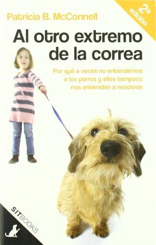 9788483306390: Al otro extremo de la correa: Por qué a veces nosotros no entendemos a los perros y ellos tampoco nos entienden a nosotros (Sit Books)