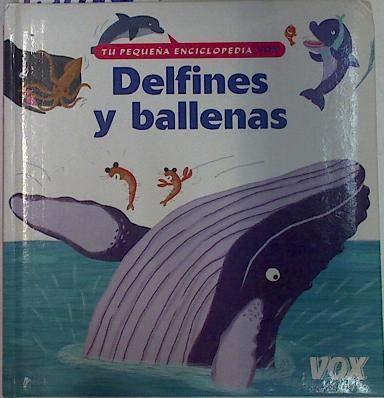 9788483324356: Delfines y ballenas ( tu pequeña enciclopedia vox ) (Tu Pequena Enciclopedia Vox)