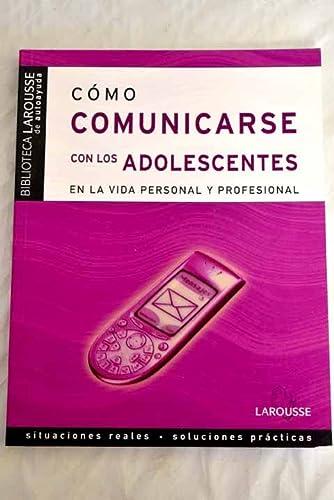9788483327081: Como comunicarse con adolescentes (Bibliot.Larousse Autoayuda)