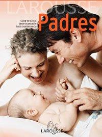 9788483327982: Padres (Larousse - Libros Ilustrados/ Prácticos - Vida Saludable - Larousse De...)