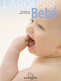 LAROUSSE. Bebé: Del embarazo al primer año de vida - Dr. Adolfo Cassan Tachlitzky, Dr. Mercé. Piera y Roser Alcaraz García (Revisión y adaptación)