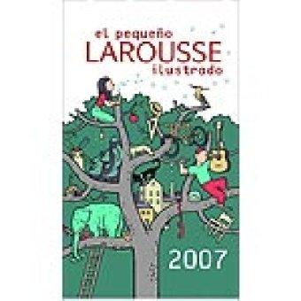 El Pequeno Larousse Ilustrado 2007/ The Little Illustrated Larousse 2007 (Spanish Edition): ...