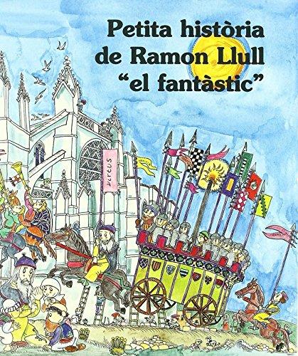 9788483344484: Petita Història de Ramon Llull el fantàstic (Petites històries)