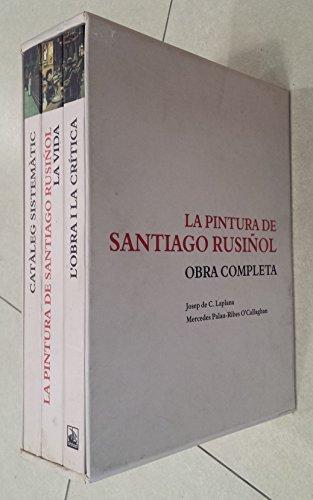La pintura de Santiago Rusiñol: Obra Completa. La Vida [with] L'Obra i la Critica [with...