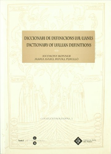 DICCIONARI DE DEFINICIONS LUL·LIANES / DICTIONARY OF LULLIAN DEFINITIONS
