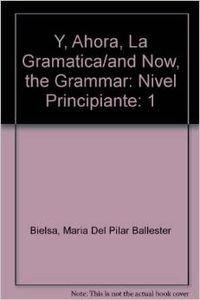 Y, Ahora, La Gramatica/and Now, the Grammar: Nivel Principiante (Spanish Edition): Julia ...