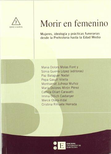 9788483384350: Morir en femenino. Mujeres, ideología y prácticas funerarias desde la Prehistoria hasta la Edad Media (Breviaris) (Spanish Edition)