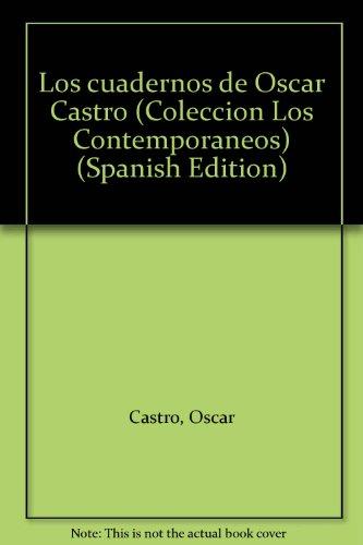 Los cuadernos de Oscar Castro (Coleccion Los Contemporaneos) (Spanish Edition) (8483402602) by Oscar Castro