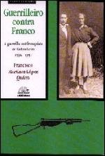 9788483410554: Guerrilleiro Contra Franco. A Guerrilla Antifranquista De Galiza-León. 1936-1951