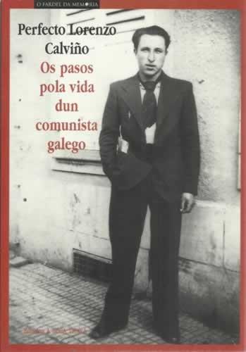 9788483413050: Perfecto Lorenzo Calviño. Os Pasos Pola Vida Dun Comunista Galego