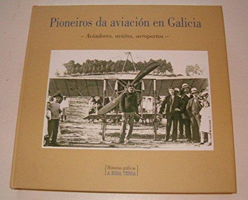 9788483414323: Pioneiros Da Aviación En Galicia. Aviadores. Avións. Aeroportos