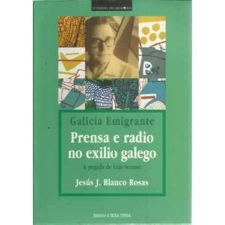 9788483414699: Galicia Emigrante. Prensa e radio no exilio galego. A pegada de Luís Seoane