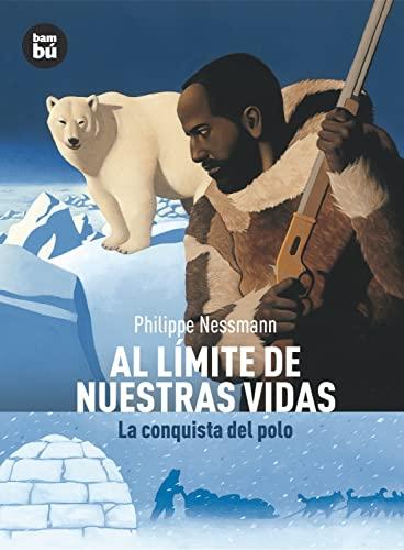 9788483430514: Al límite de nuestras vidas: La conquista del polo (Descubridores del mundo) (Spanish Edition)