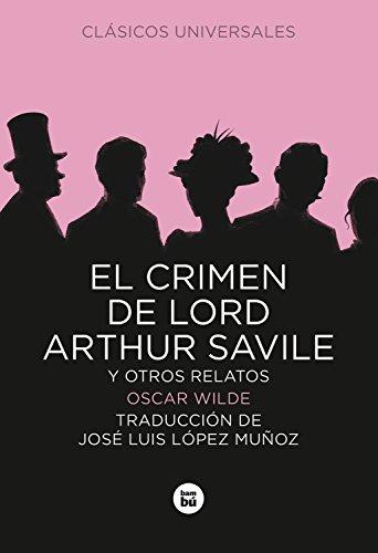 El crimen de Lord Arthur Savile y otros relatos: Wilde, Oscar