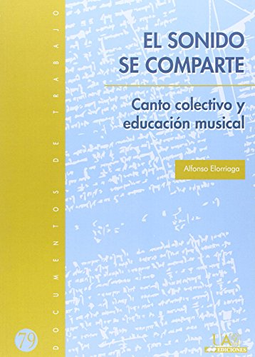 9788483441107: El sonido se comparte. Canto colectivo y educación musical: Canto colectivo y educación musical: 79 (Documentos de trabajo)