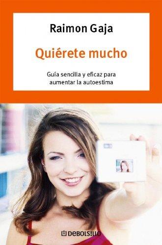 9788483461709: Quiérete mucho / Love Yourself: Guía sencilla y eficaz para aumentar la autoestima / Simple and effective guide to increase self-esteem (Spanish Edition)