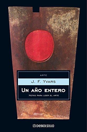 9788483464755: Un Ano Entero/ An Entire year: Notas Para Leer El Arte/ Notes to Read the Arts (Ensayo-Art) (Spanish Edition)