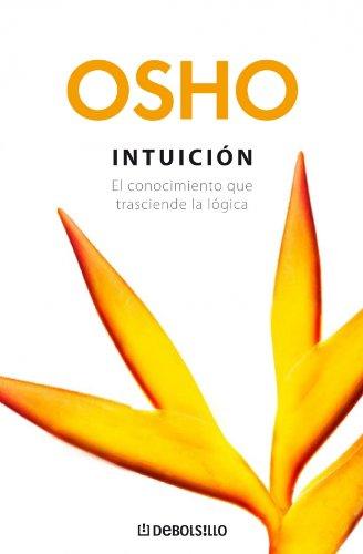 INTUICION. El conocimiento que trasciende la logica: OSHO