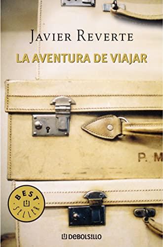 La aventura de viajar : historias de: Reverte, Javier