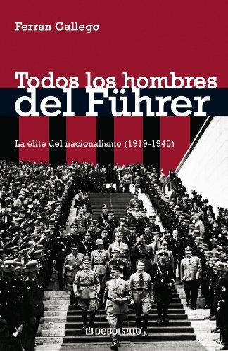9788483465738: Todos los hombres del Führer: La élite del nacionalismo (1919-1945) (ENSAYO-HISTORIA)
