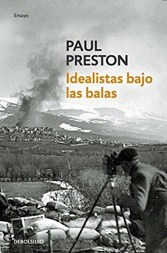 9788483467862: Idealistas bajo las balas / Idealists under Fire: Corresponsales extranjeros en la guerra de Espana/ Foreign Correspondents in Spain War (Spanish Edition)