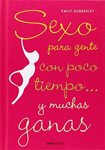 Sexo para gente con poco tiempo... y muchas ganas/ Sex for Busy People (Spanish Edition): ...
