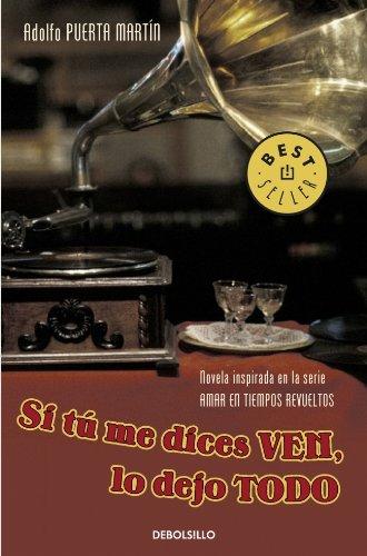 9788483469408: Si tu me dices ven, lo dejo todo. Novela inspirada en la serie amar en tiempos revueltos (Spanish Edition)