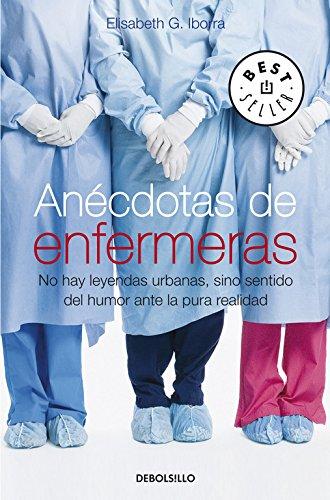 9788483469606: Anécdotas de enfermeras: No hay leyendas urbanas, sino sentido del humor ante la pura realidad (BEST SELLER)