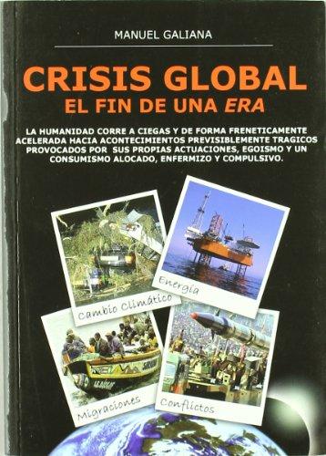 CRISIS GLOBAL. EL FIN DE UNA ERA.EL: GALIANA ROS, MANUEL