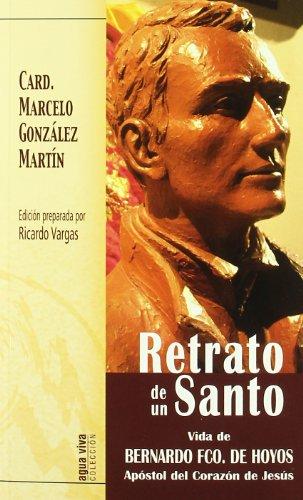 9788483531884: Retrato de un Santo: Vida del Bto. Bernardo Fco. de Hoyos Apóstol del Corazón de Jesús (Agua Viva)