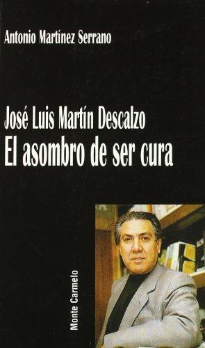 9788483532331: José Luis Martín Descalzo: el asombro de ser cura