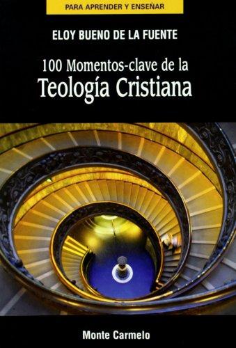 9788483533253: 100 momentos clave de la teología cristiana (PARA APRENDER Y ENSEÑAR)