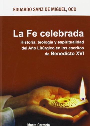 9788483534236: La Fe celebrada: Historia, teología y espiritualidad del Año Litúrgico en los escritos de Benedicto XVI (Espíritu Litúrgico)